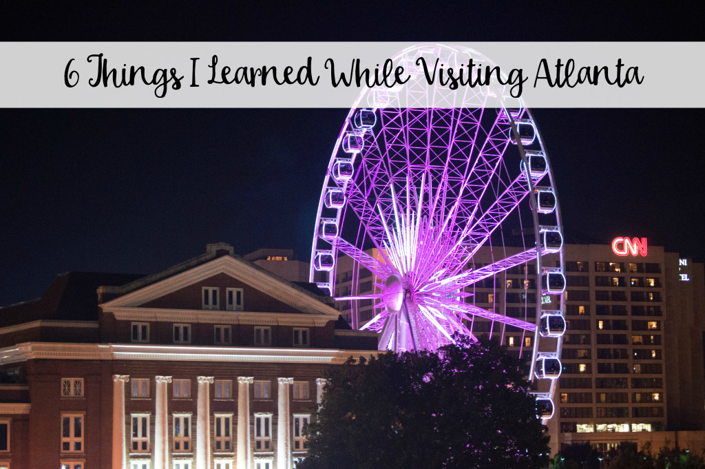 The Wandering Weekenders- 6 Things I Learned While Visiting Atlanta