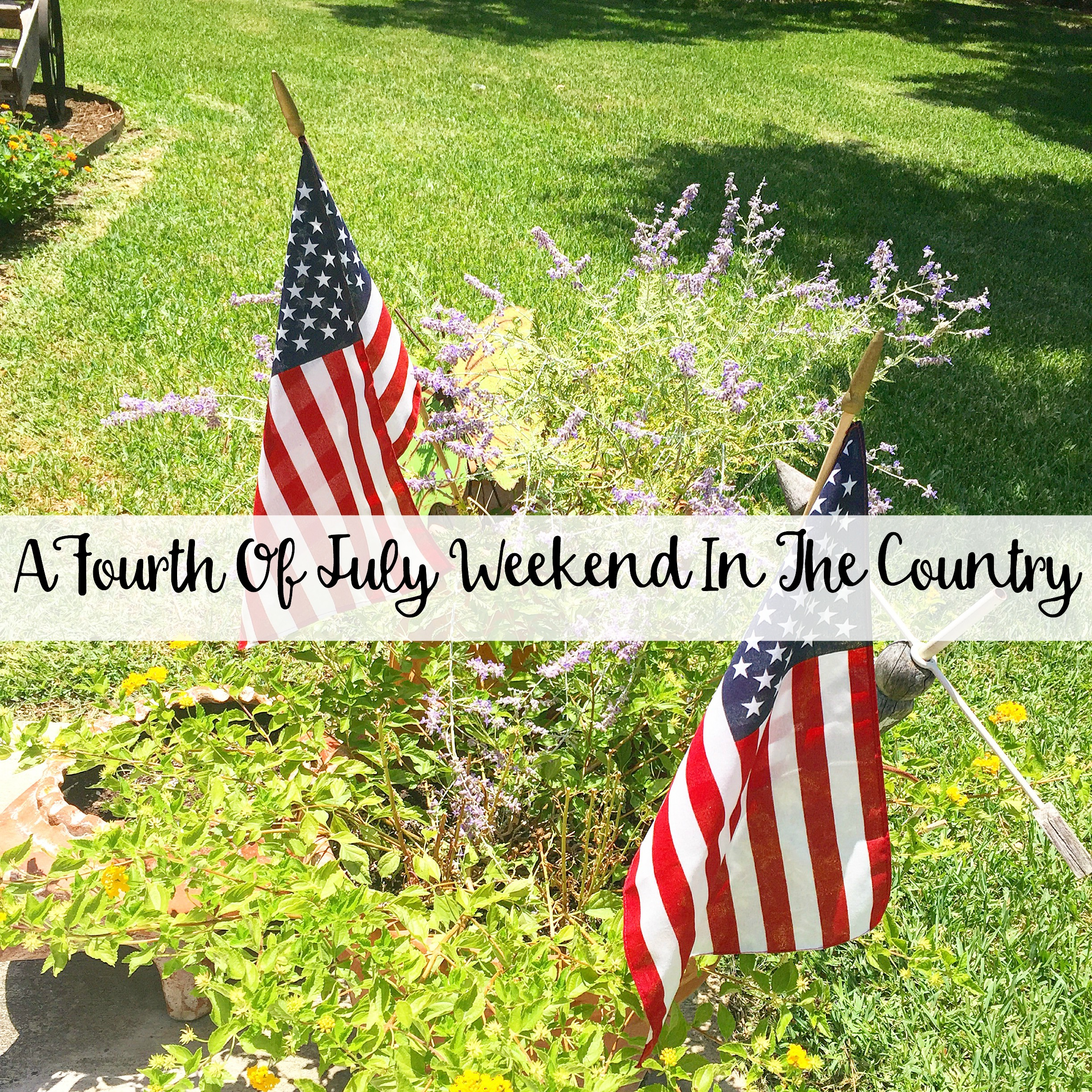 The Wandering Weekenders- A Fourth of July Weekend In The Country