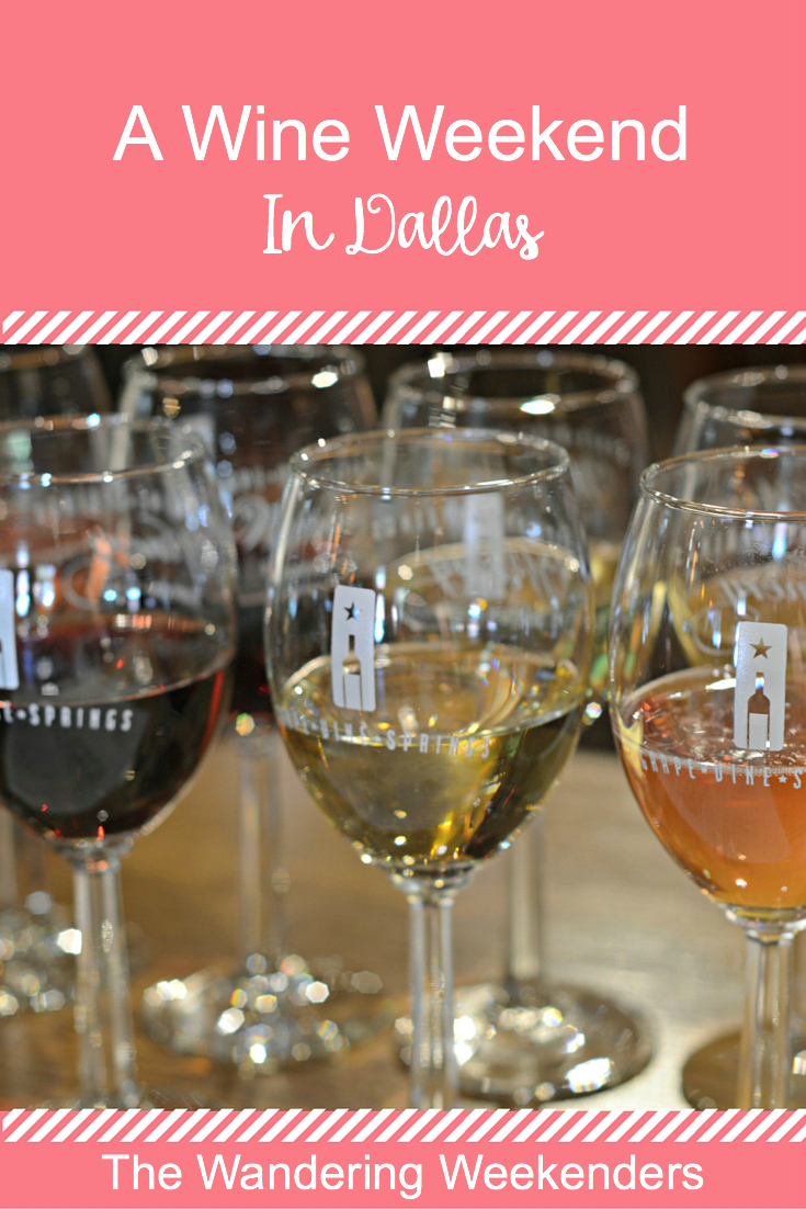 The Wandering Weekenders- A Wine Weekend In Dallas