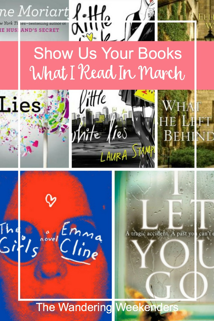 Show Us Your Books- What I Read In March 2017- Big Little Lies, Little Black Dresses Little White Lies, What She Left Behind, The Girls, I Let You Go.