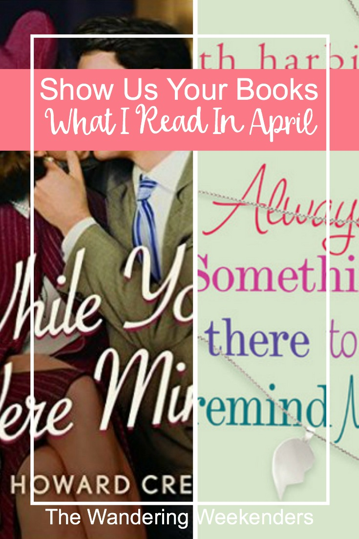 Show Us Your Books- What I Read In April: Reviews of While You Were Mine and Always Something There To Remind Me.