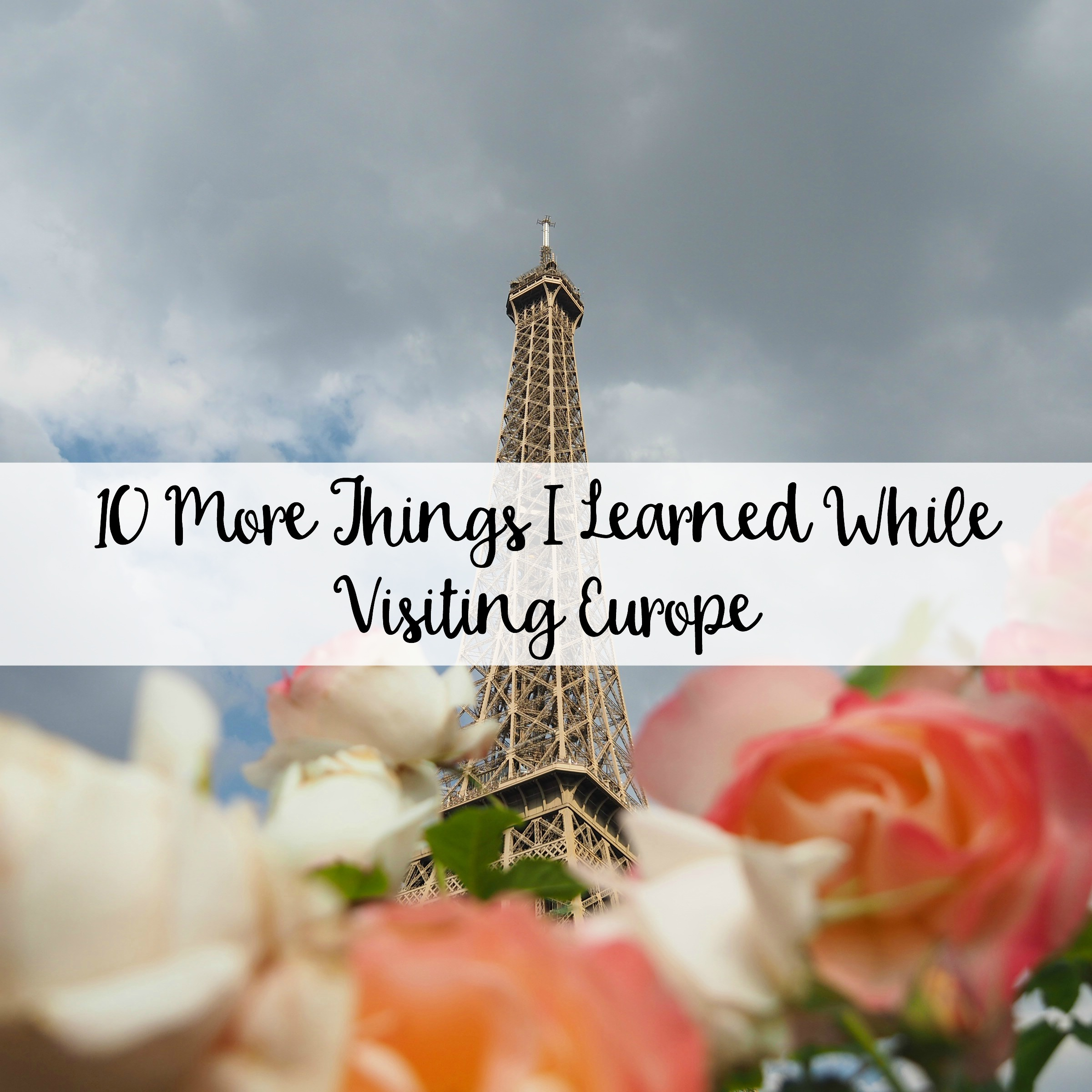 The Wandering Weekenders- 10 More Things I Learned While Visiting Europe